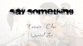 Say Something – Noorie Choi & DanielLee